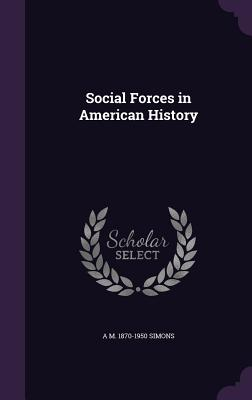 Social Forces in American History - Simons, A M 1870-1950