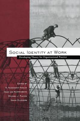 Social Identity at Work: Developing Theory for Organizational Practice - Haslam, S. Alexander (Editor), and Knippenberg, Daan van (Editor), and Platow, Michael J. (Editor)