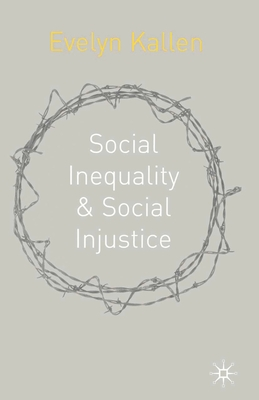 Social Inequality and Social Injustice: A Human Rights Perspective - Kallen, Evelyn