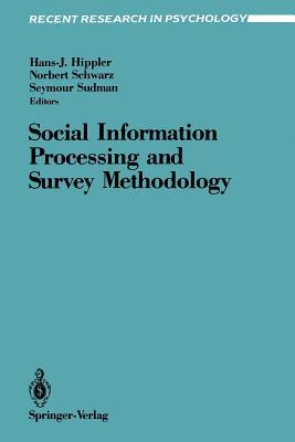 Social Information Processing and Survey Methodology - Hippler, Hans-J (Editor), and Schwarz, Norbert (Editor), and Sudman, Seymour (Editor)