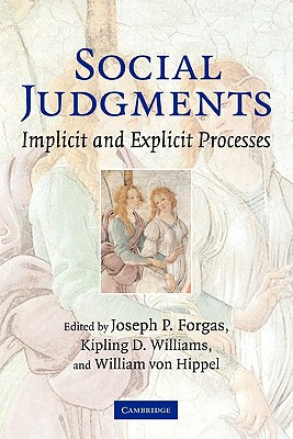 Social Judgments: Implicit and Explicit Processes - Forgas, Joseph P. (Editor), and Williams, Kipling D. (Editor), and Hippel, William von (Editor)