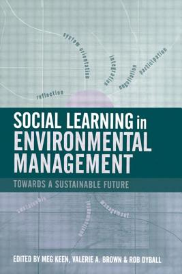 Social Learning in Environmental Management: Building a Sustainable Future - Keen, Meg (Editor)