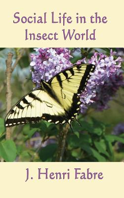 Social Life in the Insect World - Fabre, J Henri