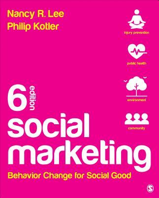 Social Marketing: Behavior Change for Social Good - Lee, Nancy R, and Kotler, Philip