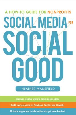 Social Media for Social Good: A How-To Guide for Nonprofits - Mansfield, Heather