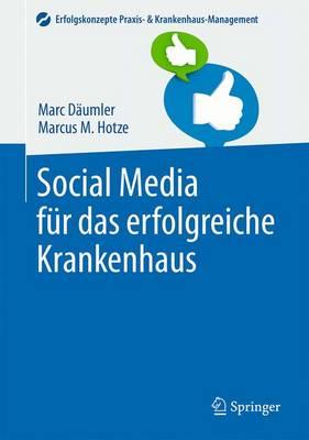 Social Media Fur Das Erfolgreiche Krankenhaus - Daumler, Marc, and Hotze, Marcus M