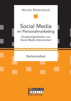 Social Media Im Personalmarketing: Einsatzmoglichkeiten Von Social Media Instrumenten - Rodenbeck, Nicole