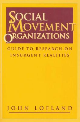 Social Movement Organizations: Guide to Research on Insurgent Realities - Lofland, John, Dr.
