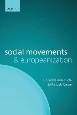 Social Movements and Europeanization - Della Porta, Donatella, and Caiani, Manuela