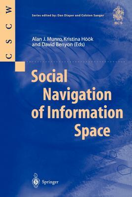 Social Navigation of Information Space - Munro, Alan J (Editor), and Hook, Kristina (Editor), and Benyon, David (Editor)