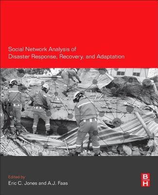 Social Network Analysis of Disaster Response, Recovery, and Adaptation - Jones, Eric C. (Editor), and Faas, A. J. (Editor)