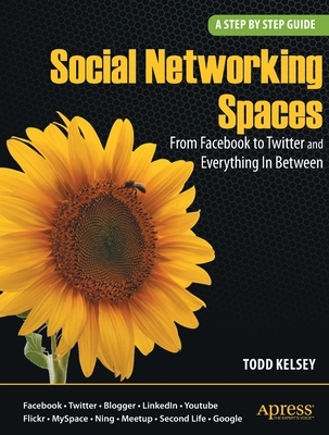 Social Networking Spaces: From Facebook to Twitter and Everything in Between - Kelsey, Todd