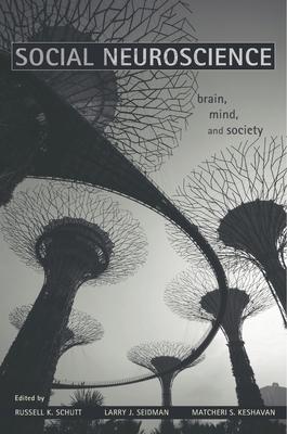 Social Neuroscience: Brain, Mind, and Society - Schutt, Russell K (Editor), and Seidman, Larry J (Editor), and Keshavan, Matcheri (Editor)