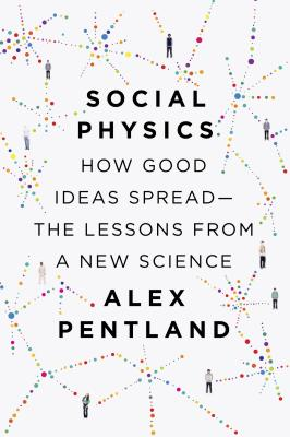 Social Physics: How Good Ideas Spread-The Lessons from a New Science - Pentland, Alex