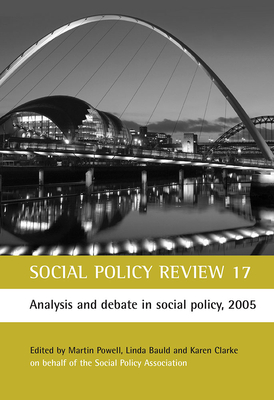 Social Policy Review 17: Analysis and debate in social policy, 2005 - Powell, Martin (Editor), and Bauld, Linda (Editor), and Clarke, Karen (Editor)