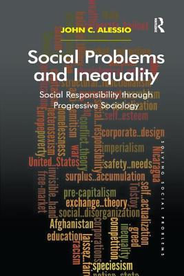 Social Problems and Inequality: Social Responsibility Through Progressive Sociology - Alessio, John