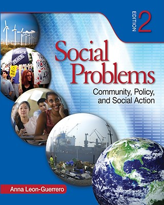 Social Problems: Community, Policy, and Social Action - Leon-Guerrero, Anna, Dr.