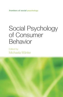 Social Psychology of Consumer Behavior - Wanke, Michaela (Editor)
