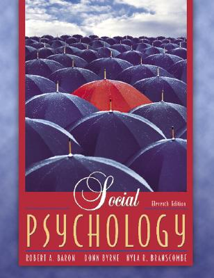 Social Psychology - Byrne, Donn, and Branscombe, Nyla R, and Baron, Robert A
