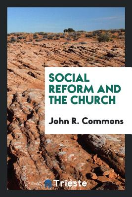 Social Reform and the Church - Commons, John R
