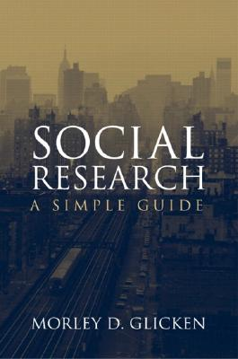 Social Research: A Simple Guide - Glicken, Morley D, Dr.