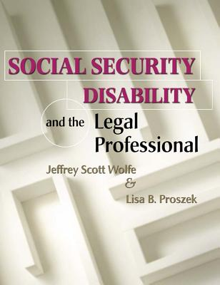 Social Security Disability and the Legal Professional - Wolfe, Jeffrey Scott, and Proszek, Lisa B