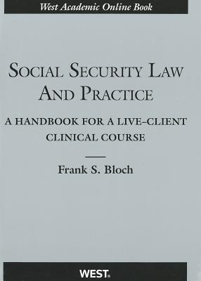 Social Security Law and Practice: A Handbook for a Live-Client Clinical Course - Bloch, Frank S