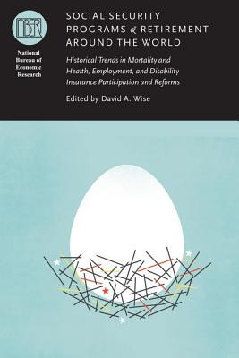 Social Security Programs and Retirement Around the World: Historical Trends in Mortality and Health, Employment, and Disability Insurance Participation and Reforms - Wise, David A (Editor)