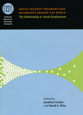 Social Security Programs and Retirement Around the World: The Relationship to Youth Employment - Gruber, Jonathan (Editor), and Wise, David A (Editor)