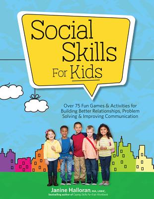 Social Skills for Kids: Over 75 Fun Games & Activities Fro Building Better Relationships, Problem Solving & Improving Communication - Halloran, Janine
