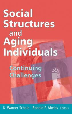 Social Structures and Aging Individuals: Continuing Challenges - Schaie, K Warner Phd (Editor), and Abeles, Ronald P, Mr., PhD (Editor)