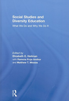 Social Studies and Diversity Education: What We Do and Why We Do It - Heilman, Elizabeth E (Editor), and Fruja, Ramona, and Missias, Matthew