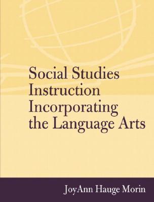 Social Studies Instruction Incorporating the Language Arts - Morin, Joyann Hauge