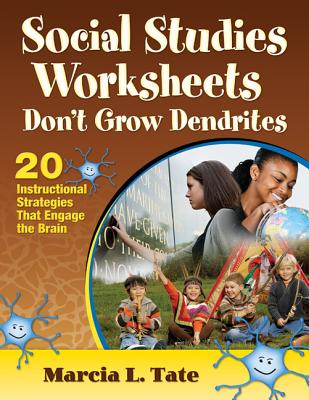 Social Studies Worksheets Don't Grow Dendrites: 20 Instructional Strategies That Engage the Brain - Tate, Marcia L, Dr.