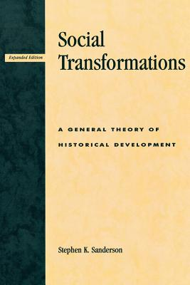 Social Transformations: A General Theory of Historical Development - Sanderson, Stephen K