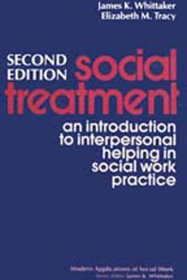 Social Treatment: An Introduction to Interpersonal Helping in Social Work Practice - Whittaker, James K (Editor)