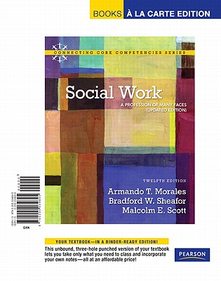 Social Work: A Profession of Many Faces (Updated Edition), Books a la Carte Edition - Morales, Armando T, and Sheafor, Bradford W, and Scott, Malcolm