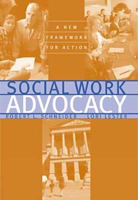 Social Work Advocacy: A New Framework for Action - Lester, Lori, and Schneider, Robert L