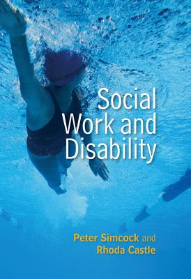 Social Work and Disability - Simcock, Peter, and Castle, Rhoda