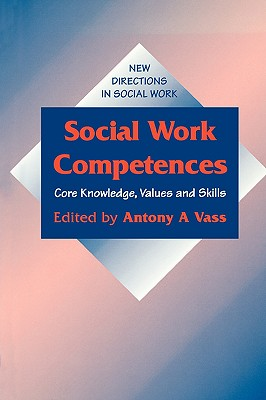 Social Work Competences: Core Knowledge, Values and Skills - Vass, Anthony, Professor (Editor), and Vass, Antony A (Editor), and Harrison, Barbara, Professor (Editor)