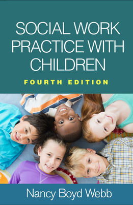 Social Work Practice with Children - Webb, Nancy Boyd, Dsw, and Zayas, Luis H, PhD (Foreword by)