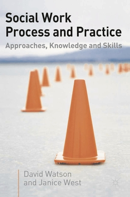 Social Work Process and Practice: Approaches, Knowledge and Skills - Watson, David