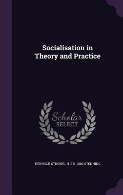 Socialisation in Theory and Practice - Strobel, Heinrich, and Stenning, H J B 1889