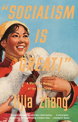 """socialism Is Great!"": A Worker's Memoir of the New China - Zhang, Lijia"