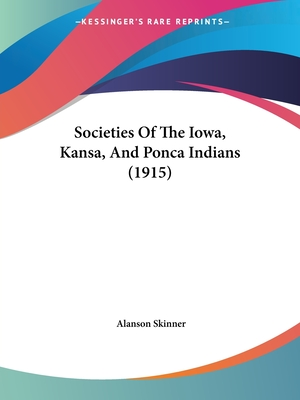 Societies of the Iowa, Kansa, and Ponca Indians (1915) - Skinner, Alanson