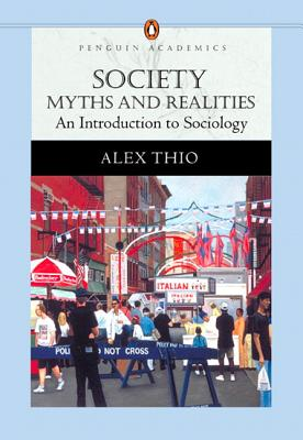 Society: Myths and Realities, an Introduction to Sociology (Penguin Academics Series) - Thio, Alex B