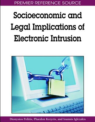 Socioeconomic and Legal Implications of Electronic Intrusion - Politis, Dionysios (Editor)