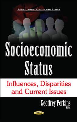 Socioeconomic Status: Influences, Disparities & Current Issues - Perkins, Geoffrey (Editor)