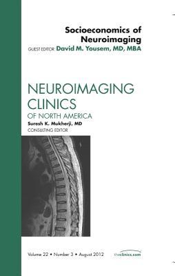 Socioeconomics of Neuroimaging, an Issue of Neuroimaging Clinics - Yousem, David M