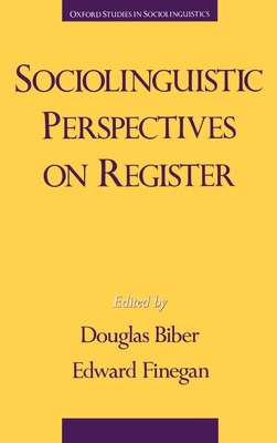 Sociolinguistic Perspectives on Register - Biber, Douglas, Professor (Editor), and Finegan, Edward (Editor)